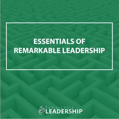The Essentials of Remarkable Leadership